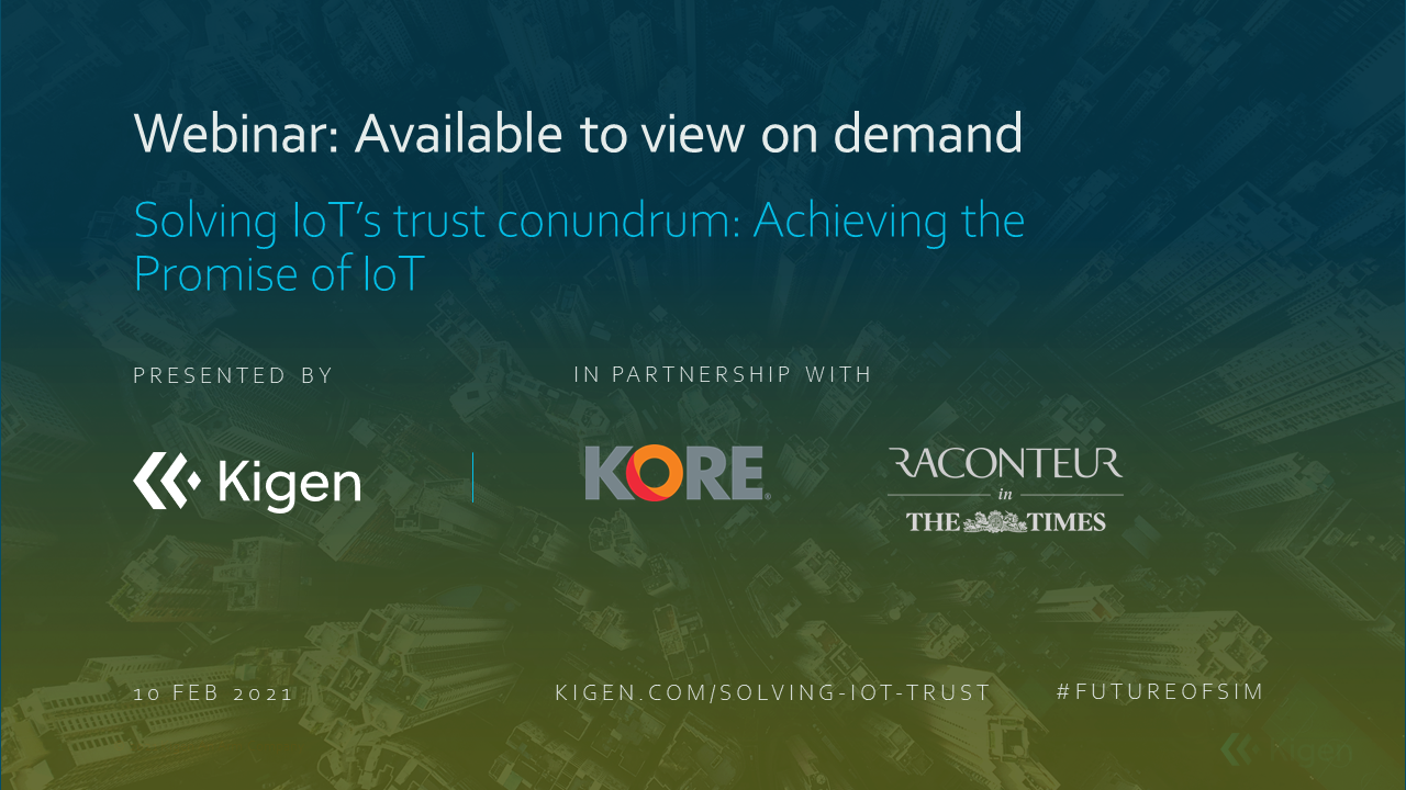 A new era of IoT makes it simple to build trusted data insights to unlock opportunities - Kigen and KORE can help. Explore this and more leadership insights with Kigen's Webinar.