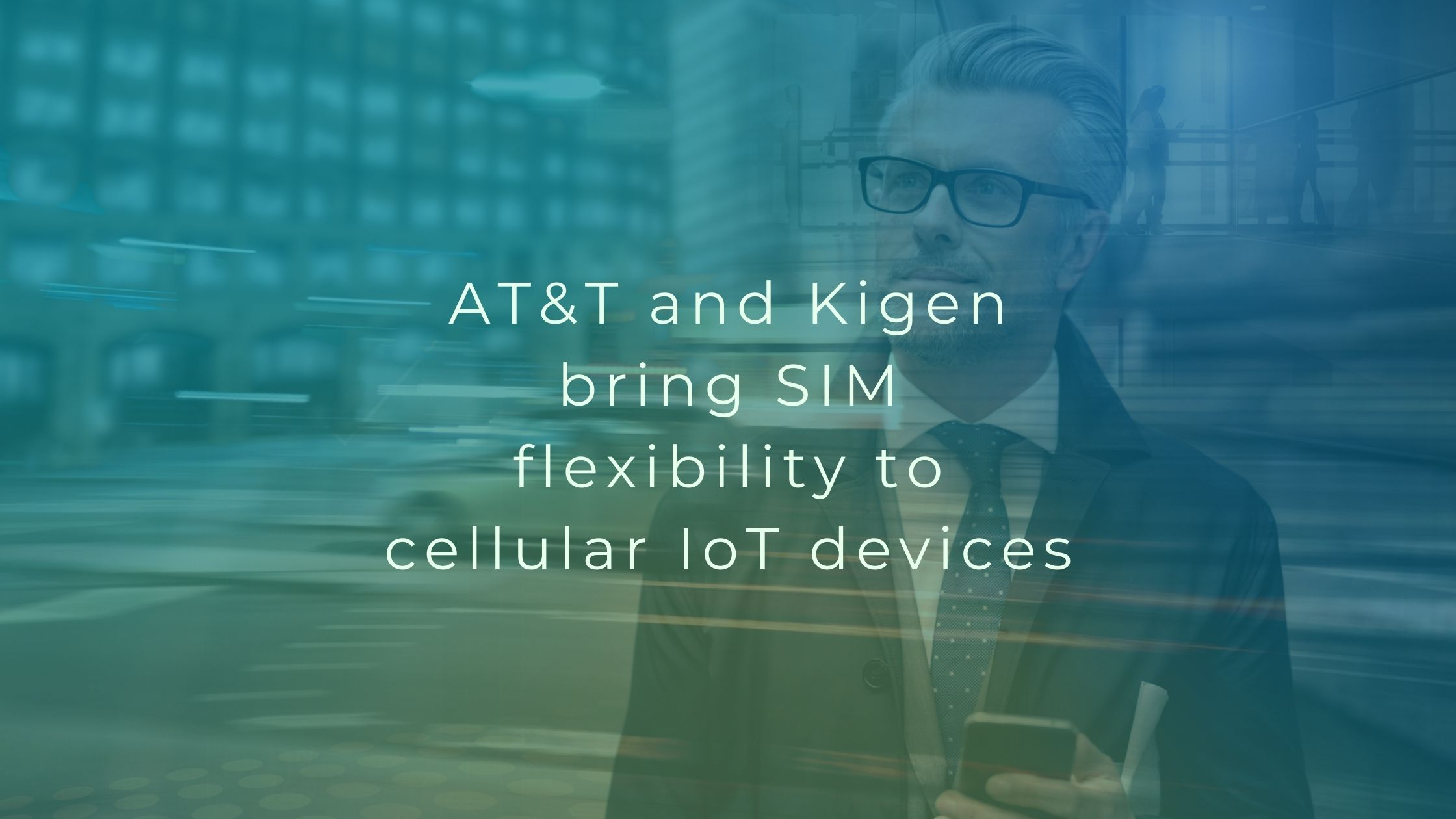 AT&T and Kigen working together will enable new entrants for cellular growth